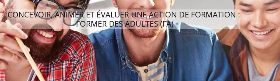 « Concevoir, Animer et Évaluer une Action de Formation : Former des Adultes » (FA)